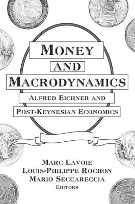 Money and Macrodynamics: Alfred Eichner and Post-Keynesian Economics - Lavoie, Marc