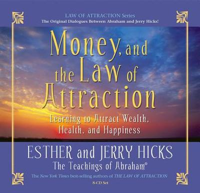 Money, and the Law of Attraction: Learning to Attract Wealth, Health, and Happiness - Hicks, Esther, and Hicks, Jerry