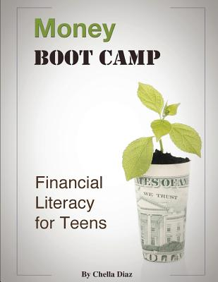 Money Boot Camp: Financial Literacy for Teens - Diaz, Chella