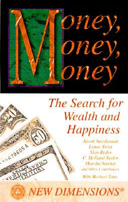 Money, Money, Money: The Search of Wealth and the Pursuit of Happiness - Needleman, Jacob, and Sinetar, Marsha, Ph.D., and Twist, Lynne