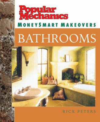 "Money Smart Makeovers: Bathrooms - Peters, Rick, and ""Popular Mechanics Workshop"" Magazine (Editor)"