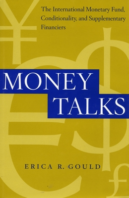 Money Talks: The International Monetary Fund, Conditionality and Supplementary Financiers - Gould, Erica R