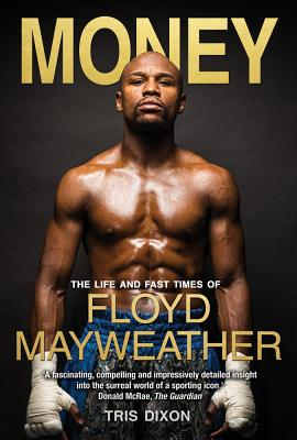 Money: The Life and Fast Times of Floyd Mayweather Jr. - Dixon, Tris