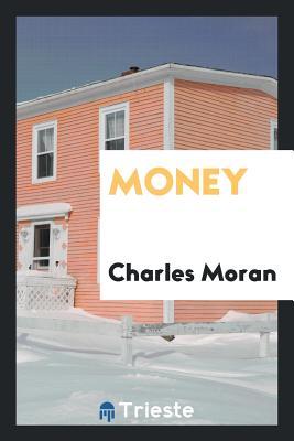 Money - Moran, Charles