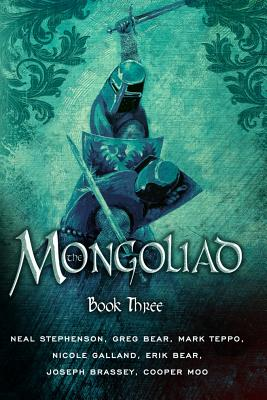 Mongoliad, The: Book Three - Stephenson, Neal, and Bear, Erik, and Bear, Greg