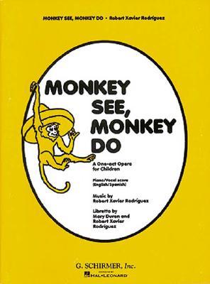 Monkey See Monkey Do: Vocal Score - Rodriguez, Robert Xavier