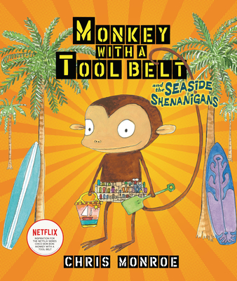 Monkey with a Tool Belt and the Seaside Shenanigans - Monroe, Chris
