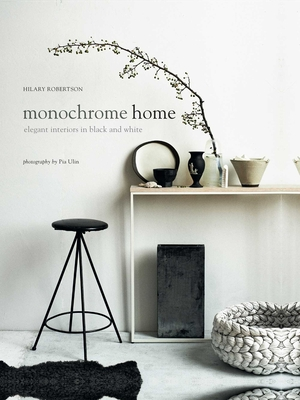 Monochrome Home: Elegant Interiors in Black and White - Robertson, Hilary