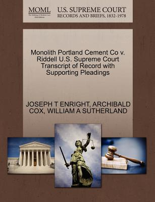 Monolith Portland Cement Co V. Riddell U.S. Supreme Court Transcript of Record with Supporting Pleadings - Enright, Joseph T, and Cox, Archibald, and Sutherland, William A