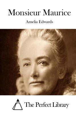 Monsieur Maurice - Edwards, Amelia, and The Perfect Library (Editor)