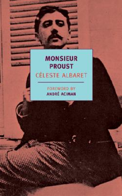 Monsieur Proust - Albaret, Celeste, and Bray, Barbara, Professor (Translated by), and Aciman, Andre (Foreword by)