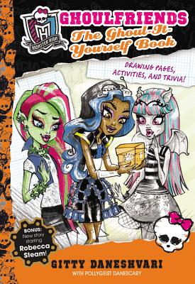 Monster High Ghoulfriends: The Ghoul-It-Yourself Book - Daneshvari, Gitty