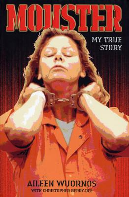 Monster: Inside the Mind of Aileen Wuornos - Wuornos, Aileen, and Berry-Dee, Christopher