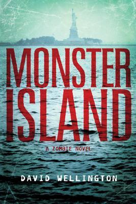 Monster Island: A Zombie Novel - Wellington, David