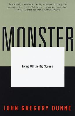 Monster: Living Off the Big Screen - Dunne, John Gregory