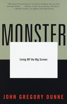 Monster: Living Off the Big Screen - Dunne, John Gregory