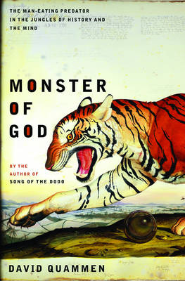 Monster of God: The Man-eating Predator in the Jungles of History and the Mind - Quammen, David