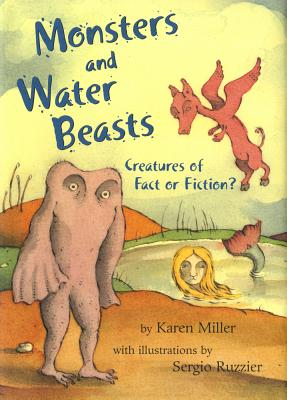 Monsters and Water Beasts: Creatures of Fact or Fiction? - Miller, Karen