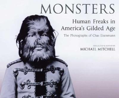Monsters: Human Freaks in American's Gilded Cage: The Photographs of Chas Eisenmann - Mitchell, Michael (Photographer), and Eisenmann, Charles