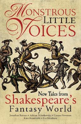 Monstrous Little Voices: New Tales From Shakespeare's Fantasy World - Tchaikovsky, Adrian, and Barnes, Jonathan, and Newman, Emma