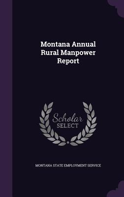 Montana Annual Rural Manpower Report - Montana State Employment Service (Creator)