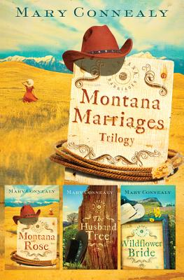 Montana Marriages Trilogy: Montana Rose/The Husband Tree/Wildflower Bride - Connealy, Mary