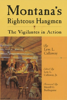 Montana's Righteous Hangmen: The Vigilantes in Action - Callaway, Lew L (Editor), and Burlingame, Merrill G (Foreword by)