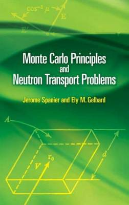Monte Carlo Principles and Neutron Transport Problems - Spanier, Jerome, and Gelbard, Ely M