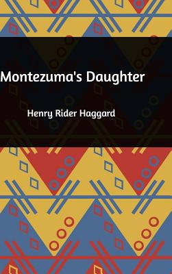 Montezuma's Daughter - Haggard, Henry Rider, Sir