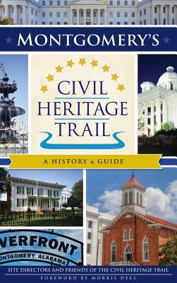 Montgomery's Civil Heritage Trail: A History & Guide - Site Directors and Friends of the Civil, and Dees, Morris (Foreword by)