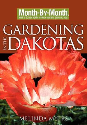 Month by Month Gardening in Dakotas - Myers, Melinda