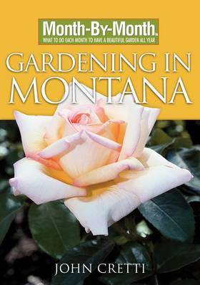 Month by Month Gardening in Montana - Cretti, John