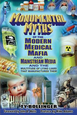 Monumental Myths of the Modern Medical Mafia and Mainstream Media and the Multitude of Lying Liars That Manufactured Them - Bollinger, Ty M