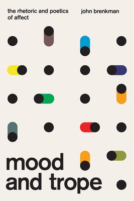 Mood and Trope: The Rhetoric and Poetics of Affect - Brenkman, John