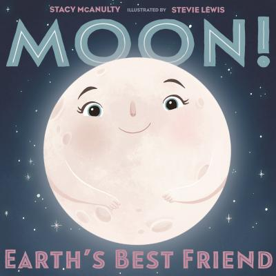 Moon! Earth's Best Friend - McAnulty, Stacy