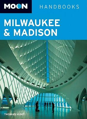 Moon Handbooks Milwaukee & Madison - Huhti, Thomas