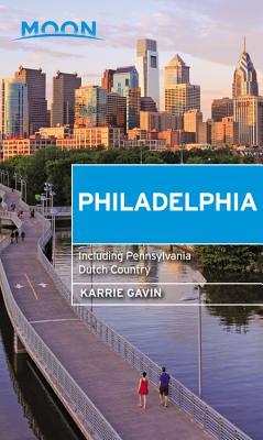 Moon Philadelphia: Including Pennsylvania Dutch Country - Gavin, Karrie