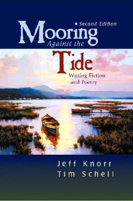 Mooring Against the Tide: Writing Fiction and Poetry - Knorr, Jeff