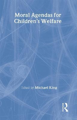 Moral Agendas for Children's Welfare - King, Michael (Editor)