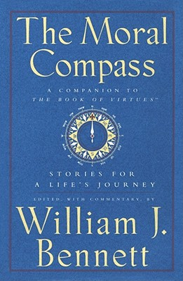 Moral Compass: Stories for a Life's Journey - Bennett, William J, Dr.