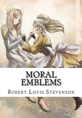 Moral Emblems - Stevenson, Robert Louis