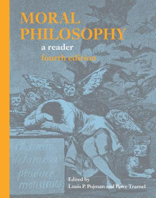 Moral Philosophy: A Reader - Pojman, Louis P, Dr. (Editor), and Tramel, Peter (Editor)