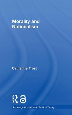 Morality and Nationalism - Frost, Catherine