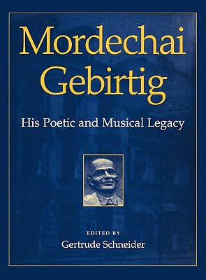 Mordechai Gebirtig: His Poetic and Musical Legacy - Schneider, Gertrude (Editor), and Gebirtig, Mordecai