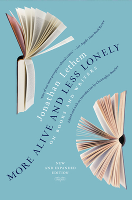 More Alive and Less Lonely: On Books and Writers - Lethem, Jonathan, and Boucher, Christopher (Editor)