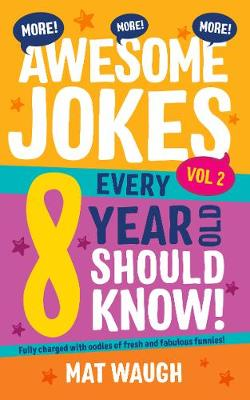 More Awesome Jokes Every 8 Year Old Should Know! - Waugh, Mat