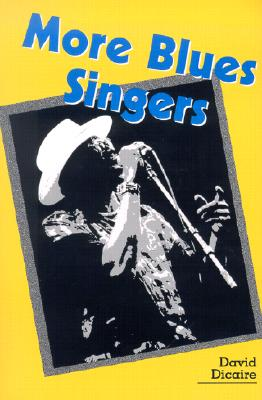 More Blues Singers: Biographies of 50 Artists from the Later 20th Century - Dicaire, David
