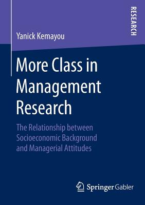 More Class in Management Research: The Relationship Between Socioeconomic Background and Managerial Attitudes - Kemayou, Yanick