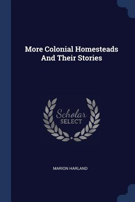 More Colonial Homesteads and Their Stories - Harland, Marion