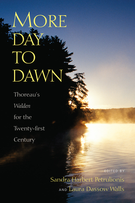 More Day to Dawn: Thoreau's Walden for the Twenty-First Century - Petrulionis, Sandra Harbert (Editor), and Walls, Laura Dassow (Editor)